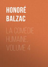 - La Com?die humaine, Volume 4