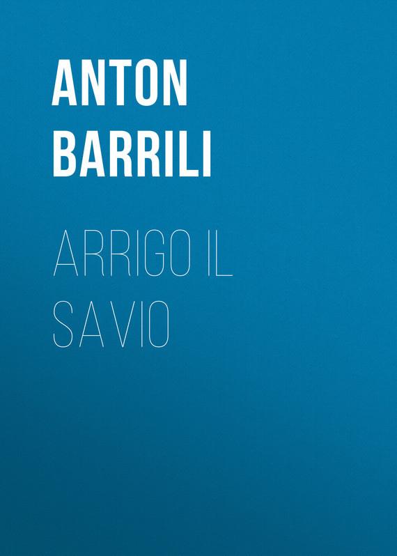 Barrili Anton Giulio Arrigo il savio barrili anton giulio tra cielo e terra romanzo