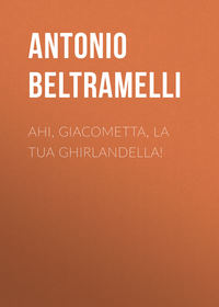Beltramelli Antonio - Ahi, Giacometta, la tua ghirlandella!