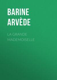Arv?de, Barine  - La Grande Mademoiselle