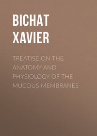 Bichat Xavier - Treatise on the Anatomy and Physiology of the Mucous Membranes