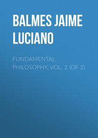 Luciano, Balmes Jaime  - Fundamental Philosophy, Vol. 2 (of 2)