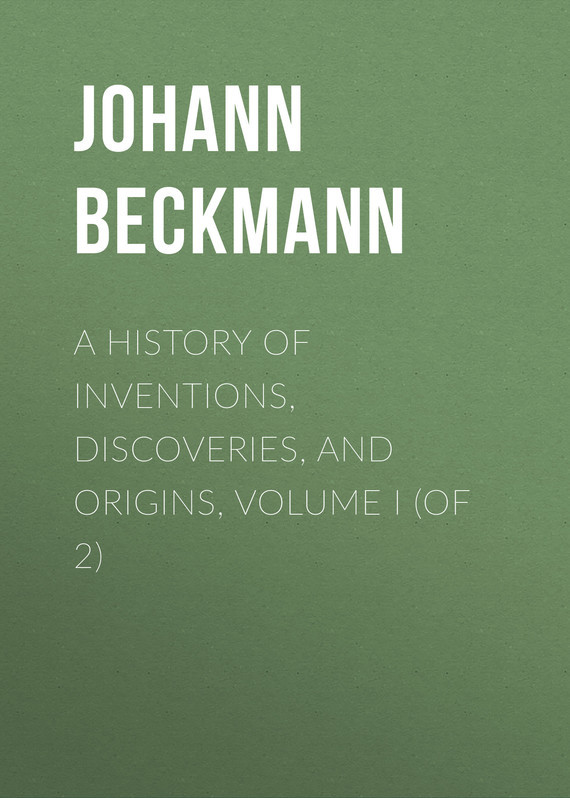 Johann Beckmann A History of Inventions, Discoveries, and Origins, Volume I (of 2)
