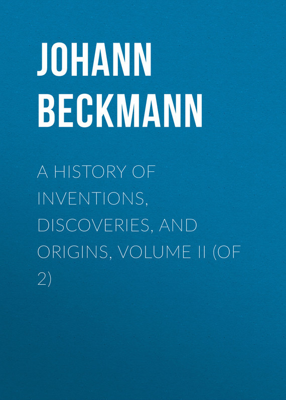 Johann Beckmann A History of Inventions, Discoveries, and Origins, Volume II (of 2)