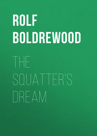 Boldrewood, Rolf  - The Squatter's Dream