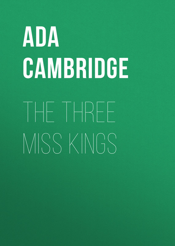 Ada Cambridge. The Three Miss Kings