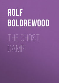 Boldrewood, Rolf  - The Ghost Camp