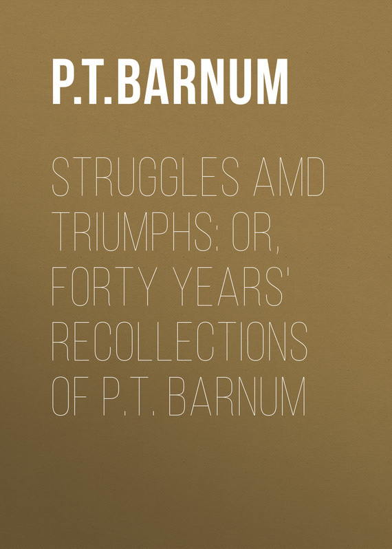 Struggles amd Triumphs: or, Forty Years' Recollections of P.T. Barnum