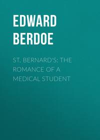 Berdoe, Edward  - St. Bernard's: The Romance of a Medical Student