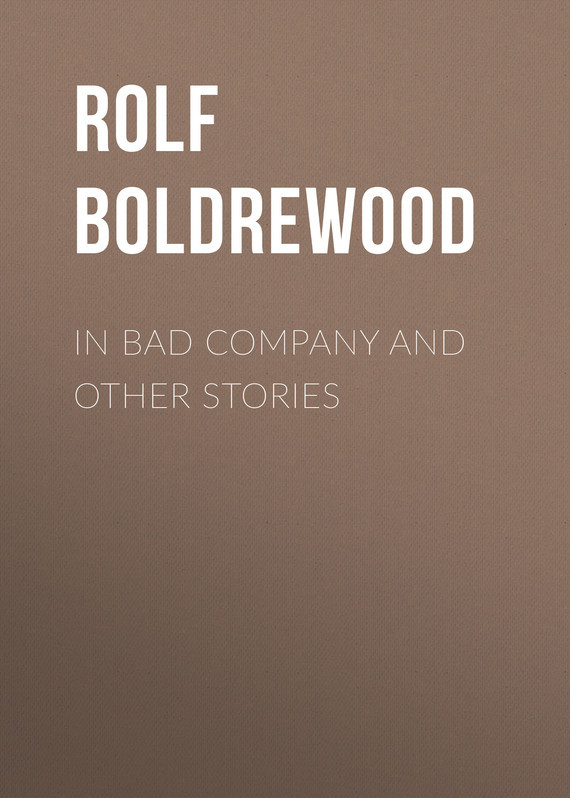 Rolf Boldrewood In Bad Company and other stories dusk and other stories