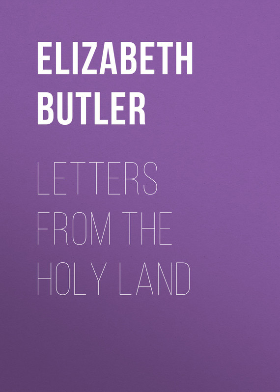 Butler Elizabeth Southerden Thompson Letters from the Holy Land купить