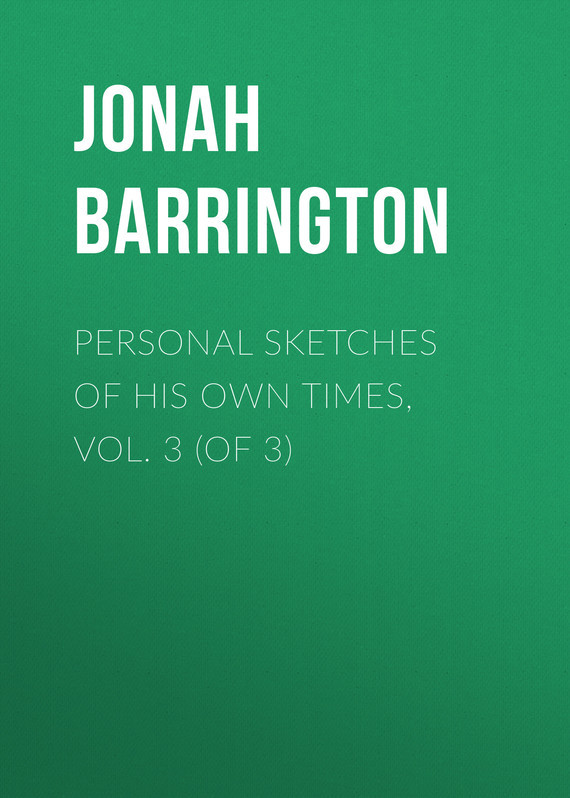 Jonah Barrington Personal Sketches of His Own Times, Vol. 3 (of 3)