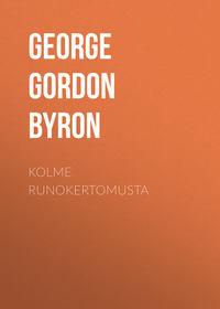 Byron, George Gordon  - Kolme runokertomusta