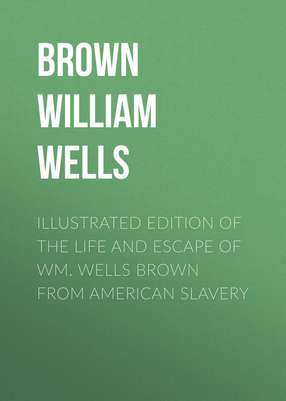 Illustrated Edition of the Life and Escape of Wm. Wells Brown from American Slavery