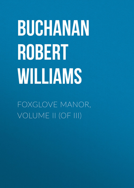 Buchanan Robert Williams Foxglove Manor, Volume II (of III) knights of sidonia volume 6