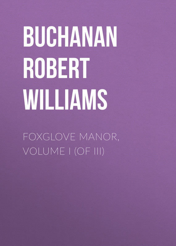 Buchanan Robert Williams Foxglove Manor, Volume I (of III) knights of sidonia volume 6