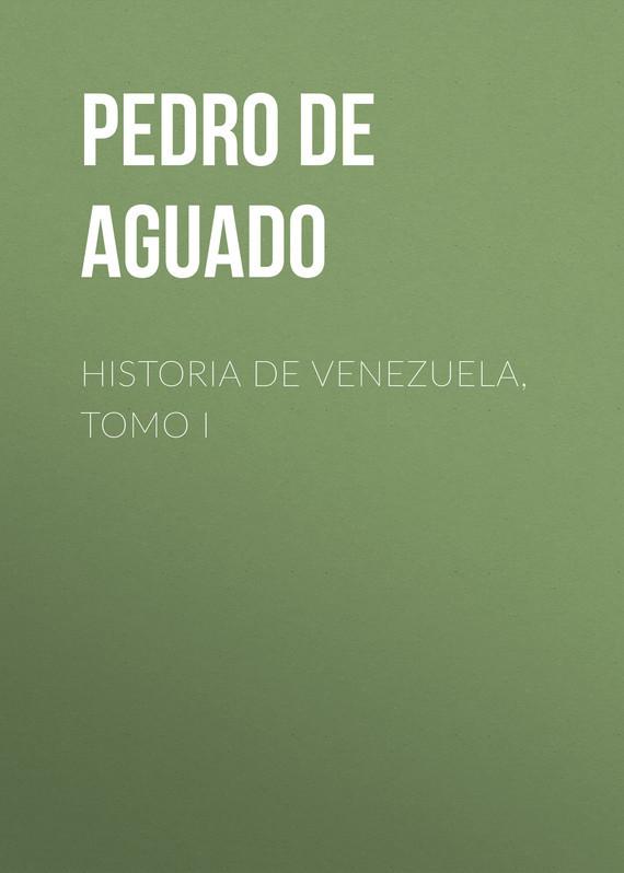 Pedro de Aguado Historia de Venezuela, Tomo I pedro de aguado historia de venezuela tomo i