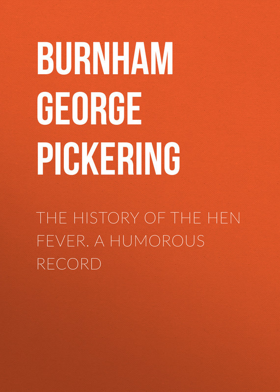 Burnham George Pickering The History of the Hen Fever. A Humorous Record humorous organizing