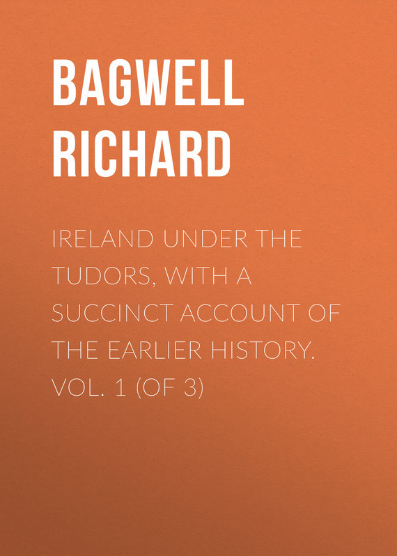 Bagwell Richard Ireland under the Tudors, with a Succinct Account of the Earlier History. Vol. 1 (of 3) history of england vol 2 tudors