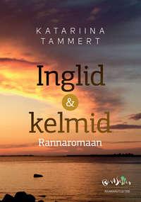 Katariina Tammert - Inglid ja kelmid. Rannaromaan