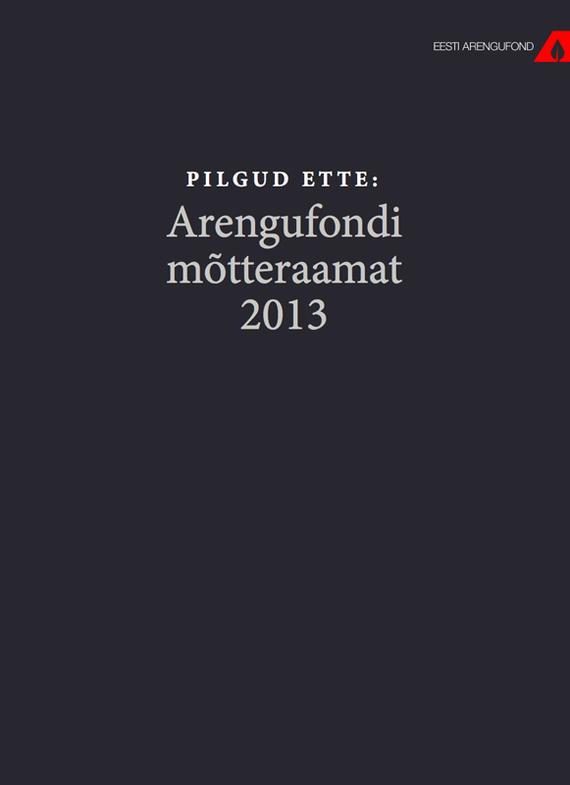 Pilgud ette. Arengufondi motteraamat 2013