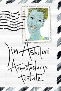 Jim Ashilevi - Armastuskirju teatrile
