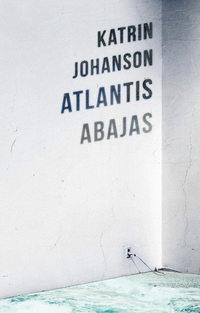 Katrin Johanson - Atlantis abajas