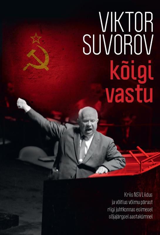 Виктор Суворов Kõigi vastu. Kriis NSV Liidus ja võitlus võimu pärast riigi juhtkonnas esimesel sõjajärgsel aastakümne eia uus kahe näoga jumal