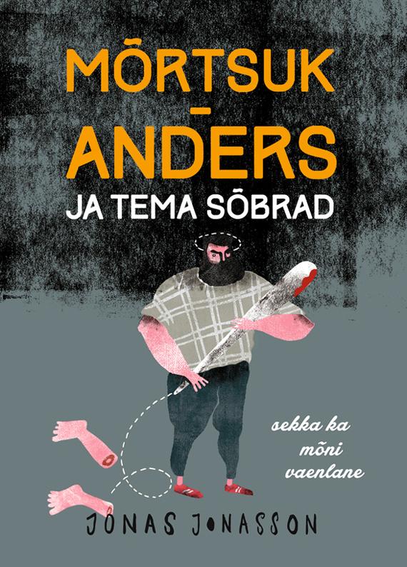 Jonas Jonasson Mõrtsuk-Anders ja tema sõbrad (sekka ka mõni vaenlane) haruki murakami värvitu tazaki tsukuru ja tema palverännaku aastad