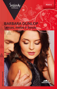 Barbara Dunlop - Seksas, melas ir bosas