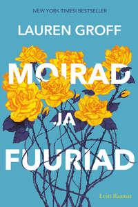 Lauren  Groff - Moirad ja fuuriad