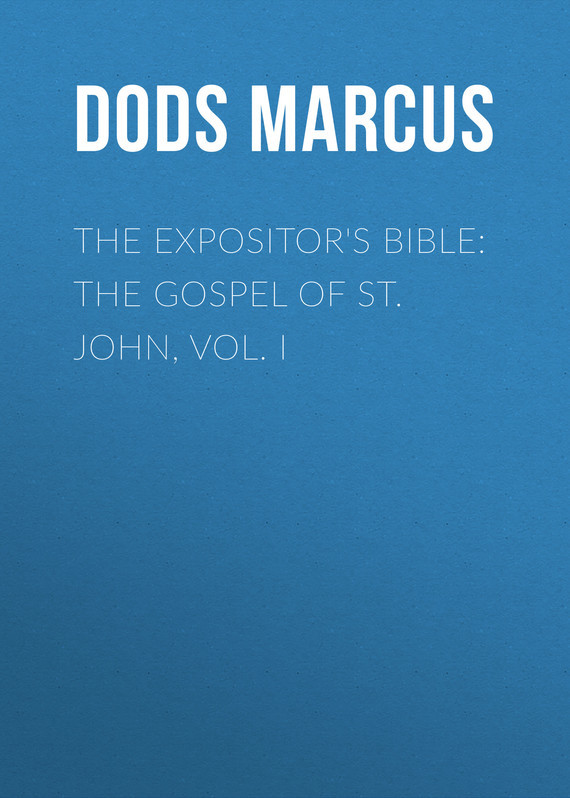 Dods Marcus The Expositor's Bible: The Gospel of St. John, Vol. I pizza bible the