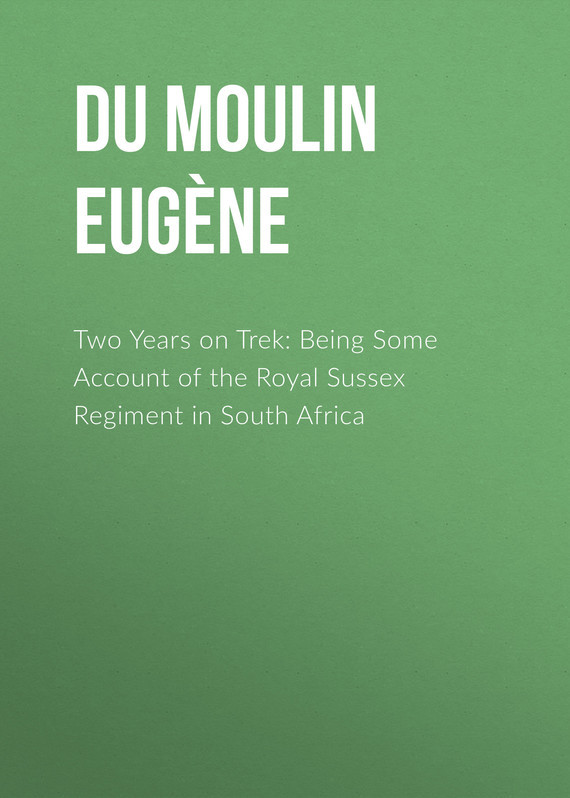 Du Moulin Louis Eugène Two Years on Trek: Being Some Account of the Royal Sussex Regiment in South Africa socio economic rights in south africa
