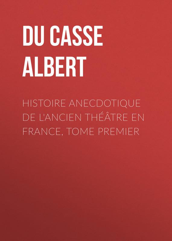 Du Casse Albert Histoire anecdotique de l'Ancien Théâtre en France, Tome Premier