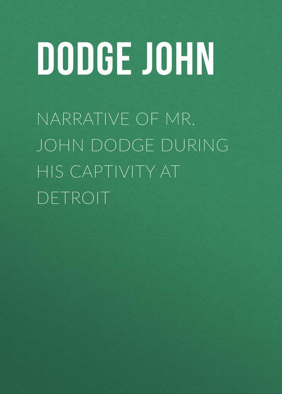 Dodge John Narrative of Mr. John Dodge during his Captivity at Detroit detroit tigers at toronto blue jays