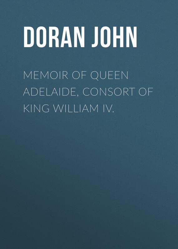 Doran John Memoir of Queen Adelaide, Consort of King William IV.