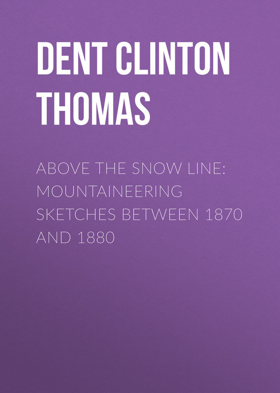 Dent Clinton Thomas Above the Snow Line: Mountaineering Sketches Between 1870 and 1880 dent clinton thomas above the snow line mountaineering sketches between 1870 and 1880