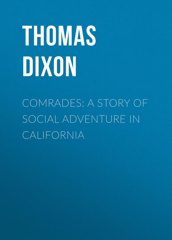Thomas Dixon Comrades: A Story of Social Adventure in California наклейки three comrades 2015