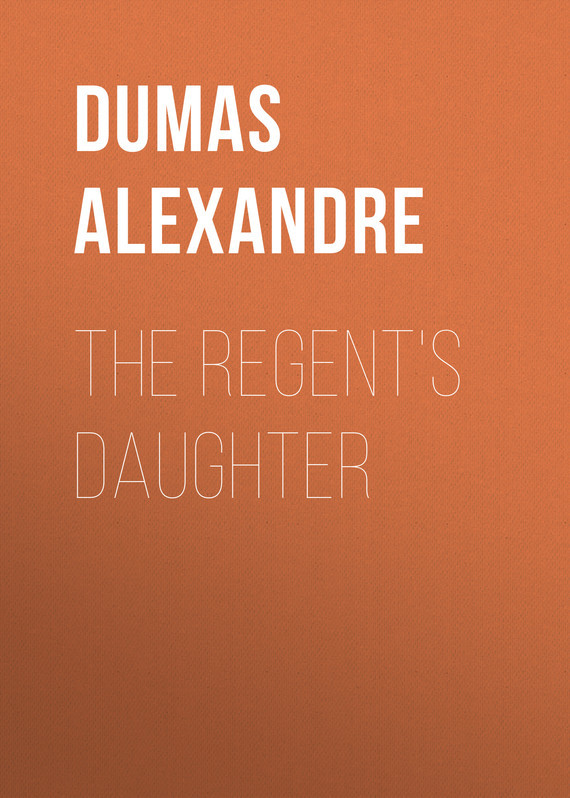 Александр Дюма The Regent's Daughter александр дюма mary stuart