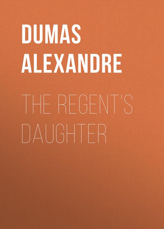 Dumas Alexandre The Regent's Daughter dumas alexandre the royal life guard or the flight of the royal family