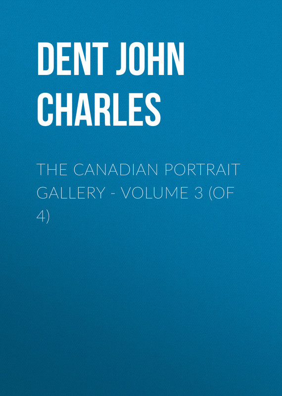 Dent John Charles The Canadian Portrait Gallery - Volume 3 (of 4) dent john charles the canadian portrait gallery volume 3 of 4