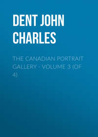 Dent John Charles - The Canadian Portrait Gallery - Volume 3 (of 4)