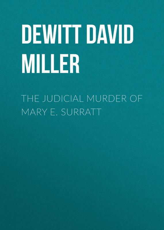 DeWitt David Miller The Judicial Murder of Mary E. Surratt a positivist reexamination of judicial review