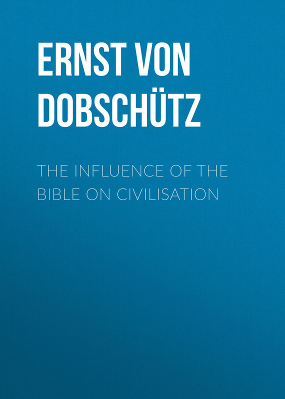 Ernst von Dobschütz The Influence of the Bible on Civilisation the ernst