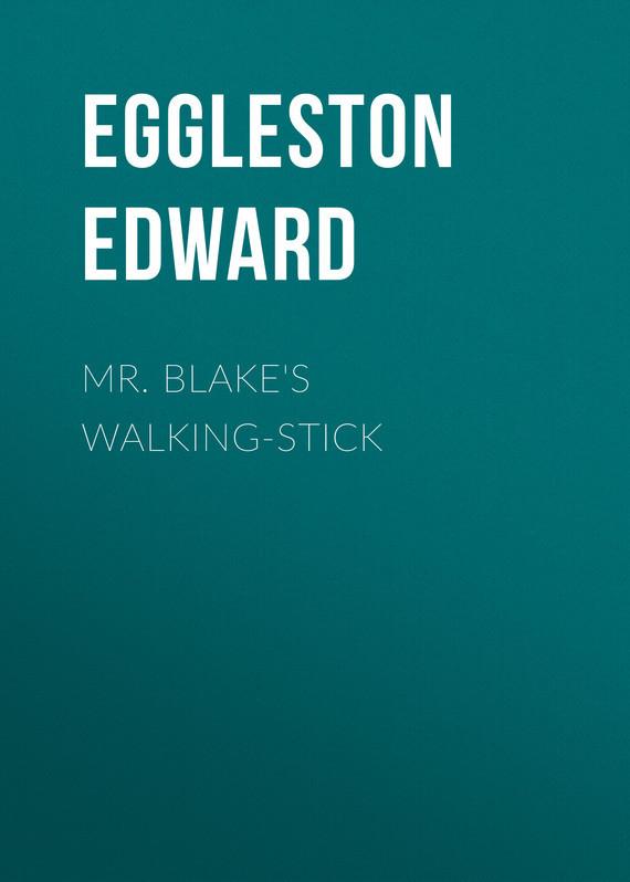Eggleston Edward Mr. Blake's Walking-Stick european jingwah stick wood stick foot wooden walking