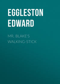Eggleston Edward - Mr. Blake's Walking-Stick