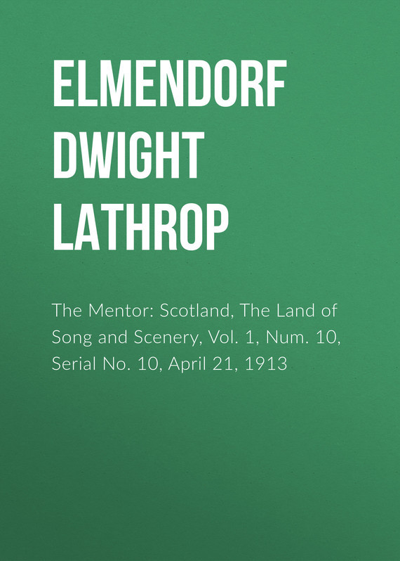Elmendorf Dwight Lathrop The Mentor: Scotland, The Land of Song and Scenery, Vol. 1, Num. 10, Serial No. 10, April 21, 1913