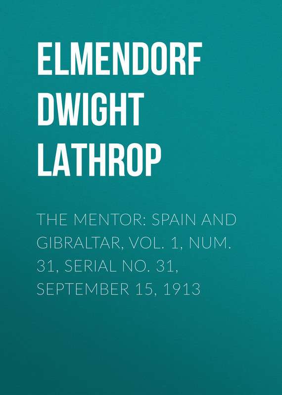 Elmendorf Dwight Lathrop The Mentor: Spain and Gibraltar, Vol. 1, Num. 31, Serial No. 31, September 15, 1913