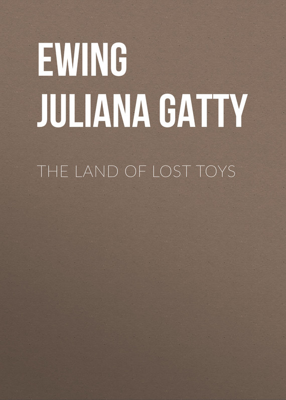 Ewing Juliana Horatia Gatty The Land of Lost Toys land of savagery land of promise – the european image of the american