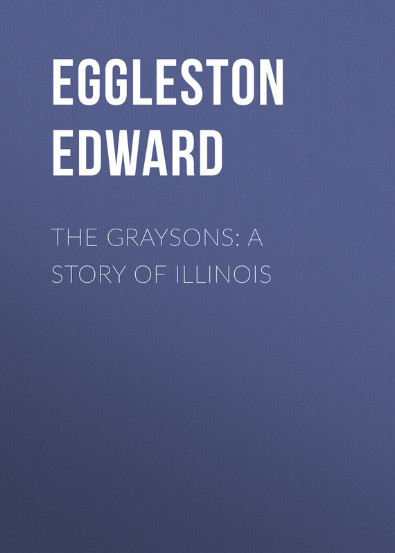 Eggleston Edward The Graysons: A Story of Illinois excavating the story of charles edward